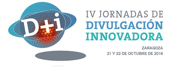IV Jornadas de Divulgación Innovadora D+I | Zaragoza, octubre 2016